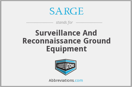 SARGE - Surveillance And Reconnaissance Ground Equipment