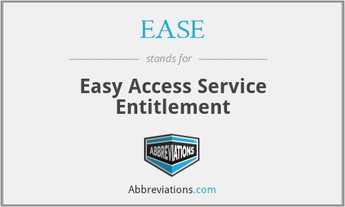 EASE - Easy Access Service Entitlement