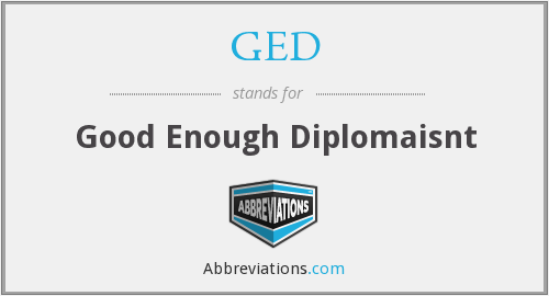 GED - Good Enough Diplomaisnt