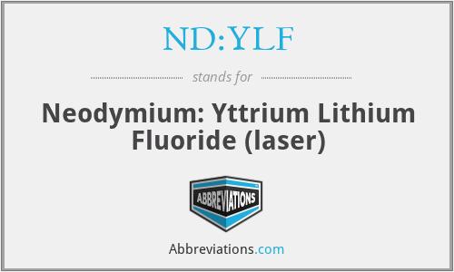 ND:YLF - Neodymium: Yttrium Lithium Fluoride (laser)
