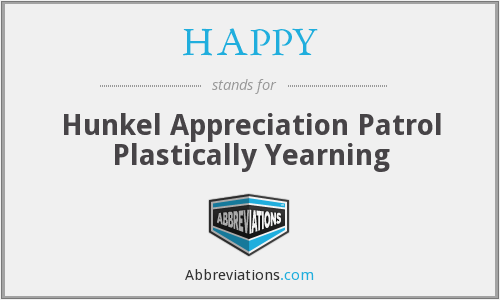 HAPPY - Hunkel Appreciation Patrol Plastically Yearning