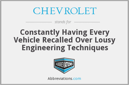 CHEVROLET - Constantly Having Every Vehicle Recalled Over Lousy Engineering Techniques