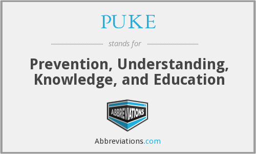 PUKE - Prevention, Understanding, Knowledge, and Education