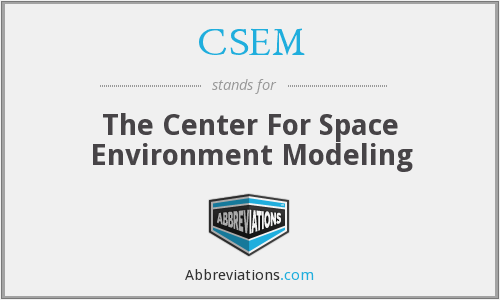 CSEM - The Center For Space Environment Modeling