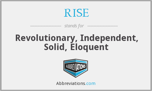 RISE - Revolutionary, Independent, Solid, Eloquent