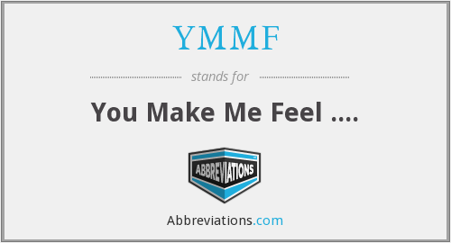 YMMF - You Make Me Feel ....