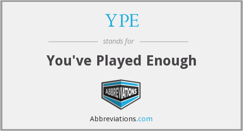 YPE - You've Played Enough