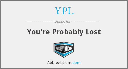 YPL - You're Probably Lost