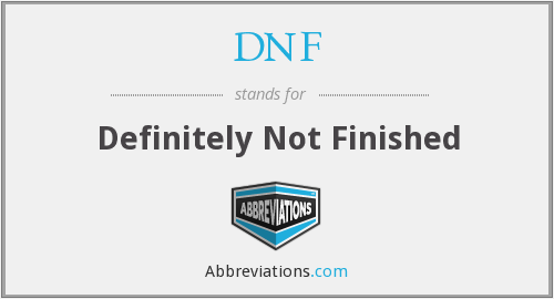 DNF - Definitely Not Finished