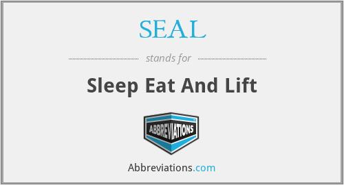 SEAL - Sleep Eat And Lift