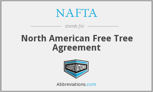 NAFTA - North American Free Tree Agreement
