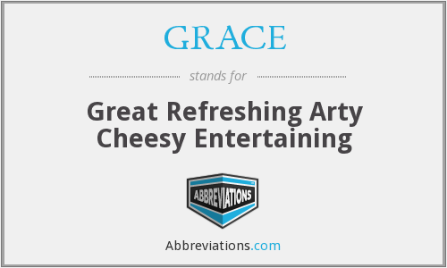 GRACE - Great Refreshing Arty Cheesy Entertaining
