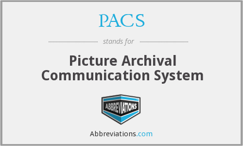 PACS - Picture Archival Communication System