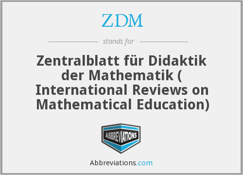 ZDM - Zentralblatt für Didaktik der Mathematik ( International Reviews on Mathematical Education)