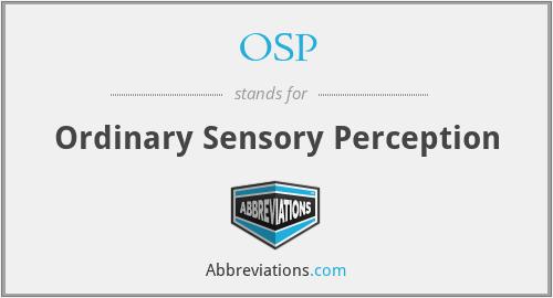 OSP - Ordinary Sensory Perception
