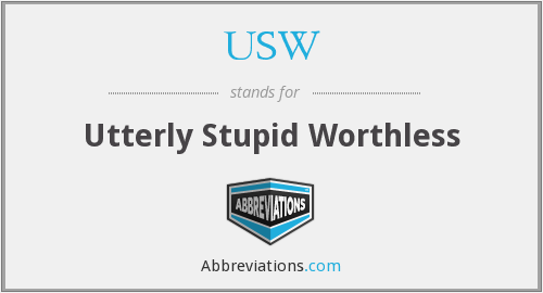 USW - Utterly Stupid Worthless