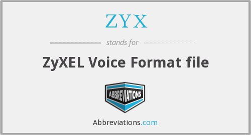 What does ZYX stand for?