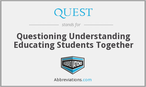 QUEST - Questioning Understanding Educating Students Together