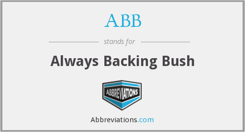 ABB - Always Backing Bush