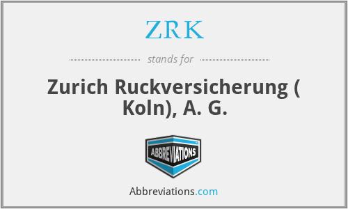 ZRK - Zurich Ruckversicherung ( Koln), A. G.