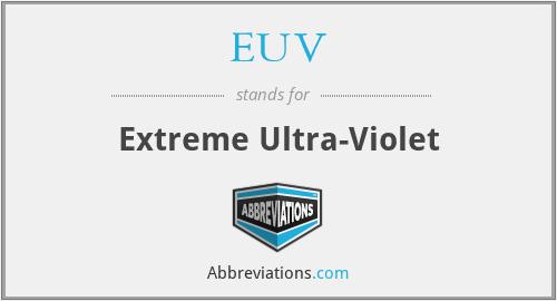EUV - Extreme Ultra-Violet