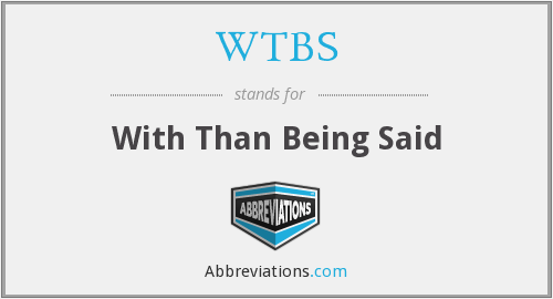 WTBS - With Than Being Said