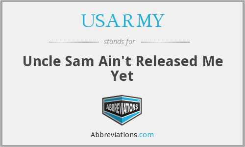 USARMY - Uncle Sam Ain't Released Me Yet