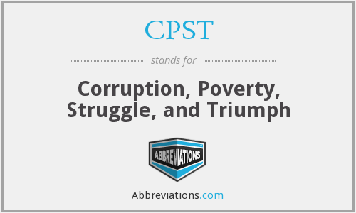 CPST - Corruption, Poverty, Struggle, and Triumph