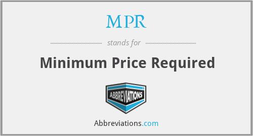 MPR - Minimum Price Required