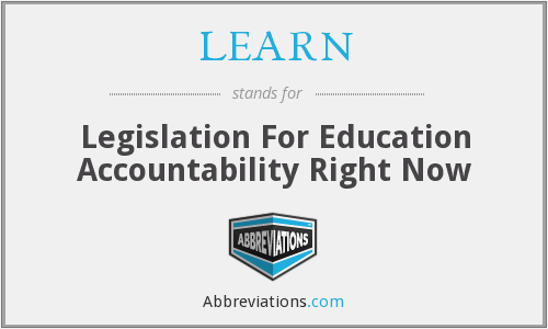 LEARN - Legislation For Education Accountability Right Now