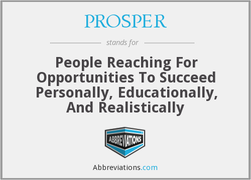 PROSPER - People Reaching For Opportunities To Succeed Personally, Educationally, And Realistically