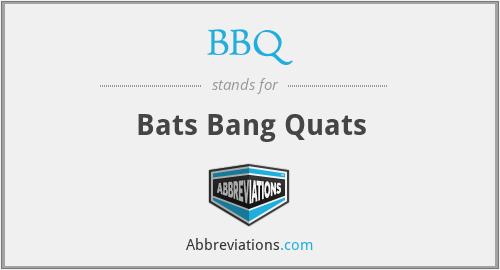 BBQ - Bats Bang Quats