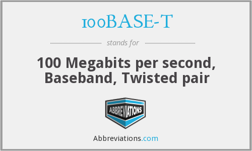 100BASE-T - 100 Megabits per second, Baseband, Twisted pair