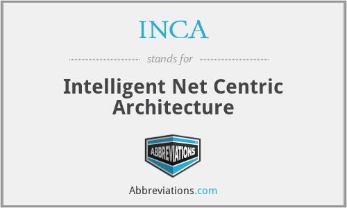INCA - Intelligent Net Centric Architecture