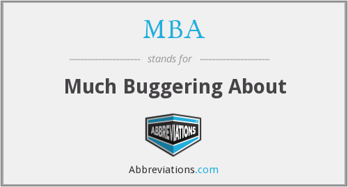 MBA - Much Buggering About