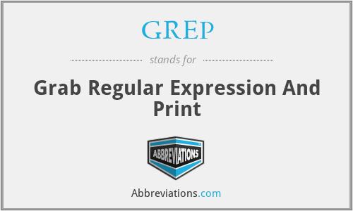 GREP - Grab Regular Expression And Print
