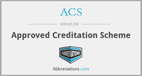 ACS - Approved Creditation Scheme