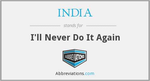 INDIA - I'll Never Do It Again