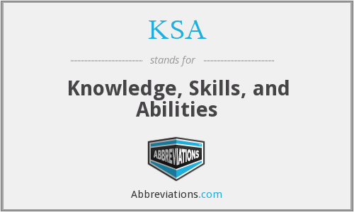 KSA - Knowledge, Skills, and Abilities