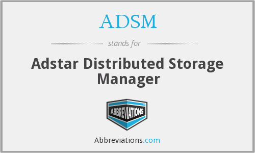 ADSM - Adstar Distributed Storage Manager