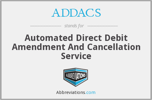 ADDACS - Automated Direct Debit Amendment And Cancellation Service