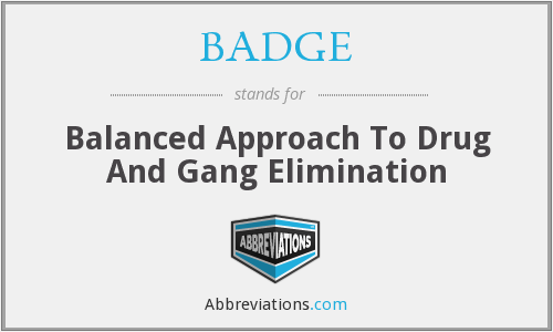 BADGE - Balanced Approach To Drug And Gang Elimination