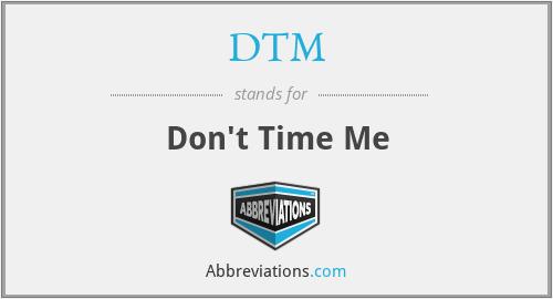 DTM - Don't Time Me