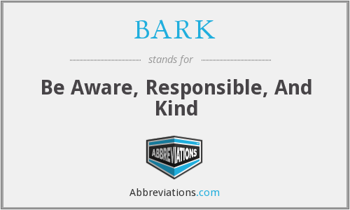 BARK - Be Aware, Responsible, And Kind