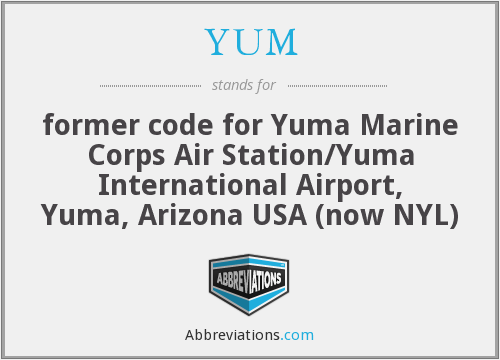 YUM - former code for Yuma Marine Corps Air Station/Yuma International Airport, Yuma, Arizona USA (now NYL)