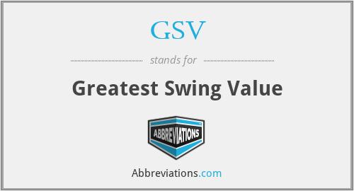 GSV - Greatest Swing Value