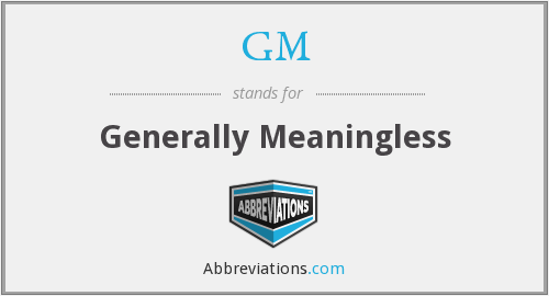 GM - Generally Meaningless
