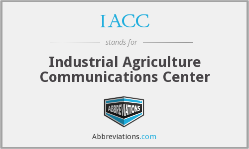 IACC - Industrial Agriculture Communications Center