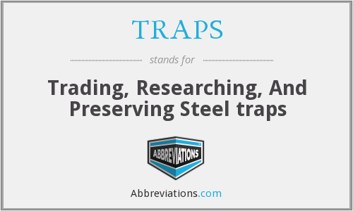 TRAPS - Trading, Researching, And Preserving Steel traps