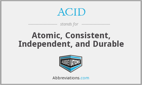 ACID - Atomic, Consistent, Independent, and Durable